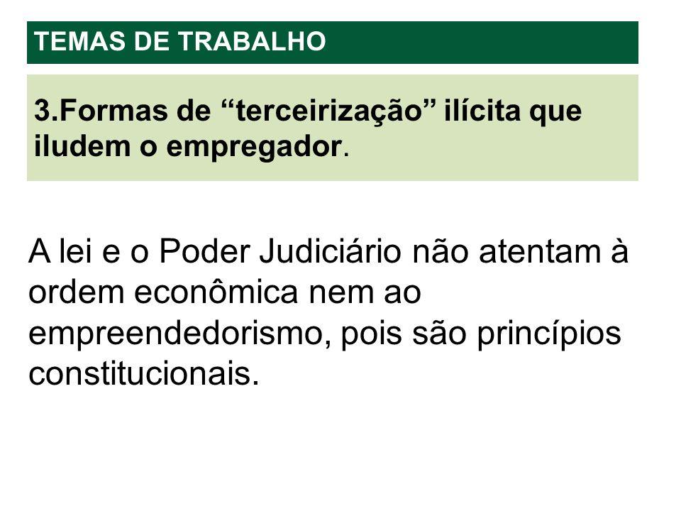 A lei e o Poder Judiciário não atentam à ordem econômica nem ao empreendedorismo, pois são princípios constitucionais. 3.Formas de terceirização ilíci