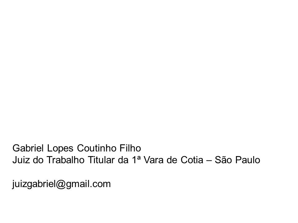 Gabriel Lopes Coutinho Filho Juiz do Trabalho Titular da 1ª Vara de Cotia – São Paulo juizgabriel@gmail.com
