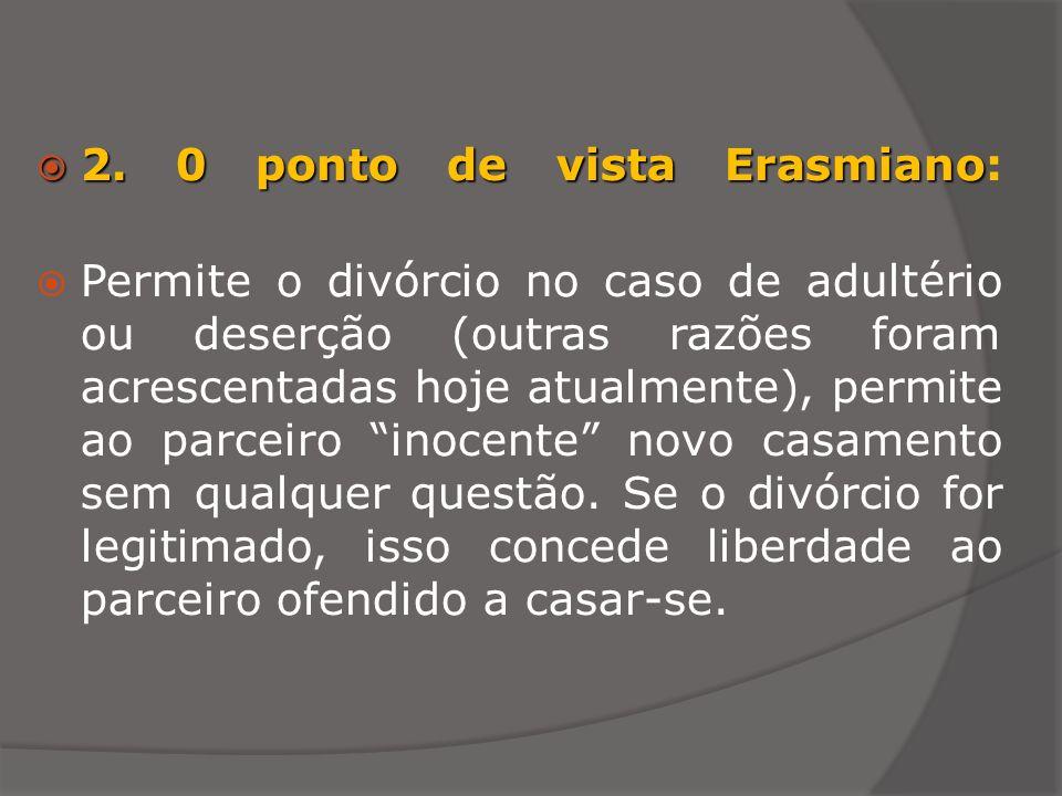 2. 0 ponto de vista Erasmiano 2. 0 ponto de vista Erasmiano: Permite o divórcio no caso de adultério ou deserção (outras razões foram acrescentadas ho