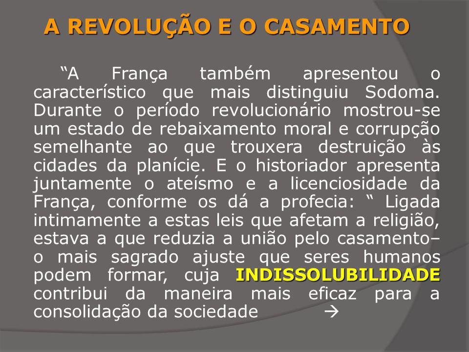 A REVOLUÇÃO E O CASAMENTO INDISSOLUBILIDADE A França também apresentou o característico que mais distinguiu Sodoma. Durante o período revolucionário m