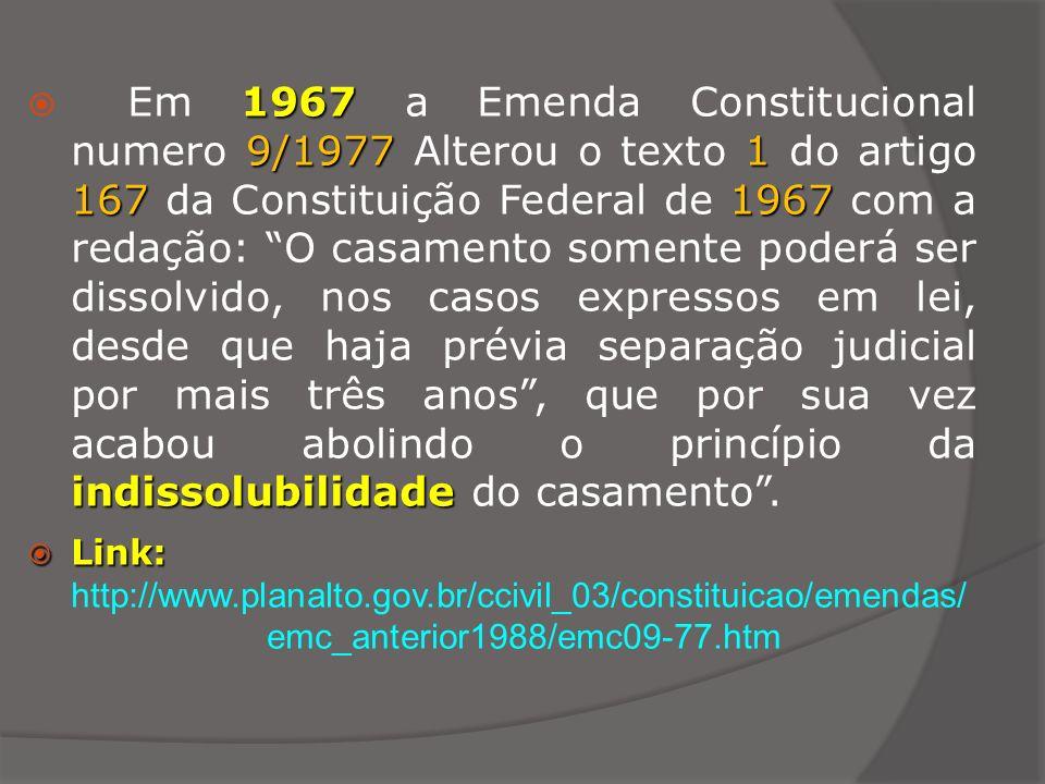 1967 9/19771 1671967 indissolubilidade Em 1967 a Emenda Constitucional numero 9/1977 Alterou o texto 1 do artigo 167 da Constituição Federal de 1967 c