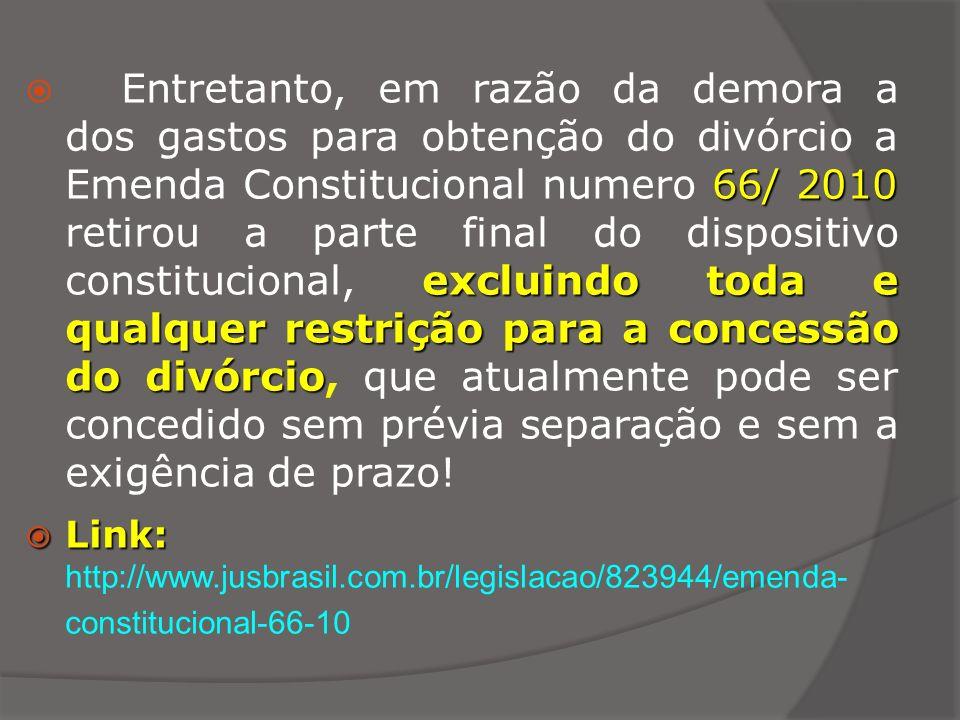 66/ 2010 excluindo toda e qualquer restrição para a concessão do divórcio Entretanto, em razão da demora a dos gastos para obtenção do divórcio a Emen