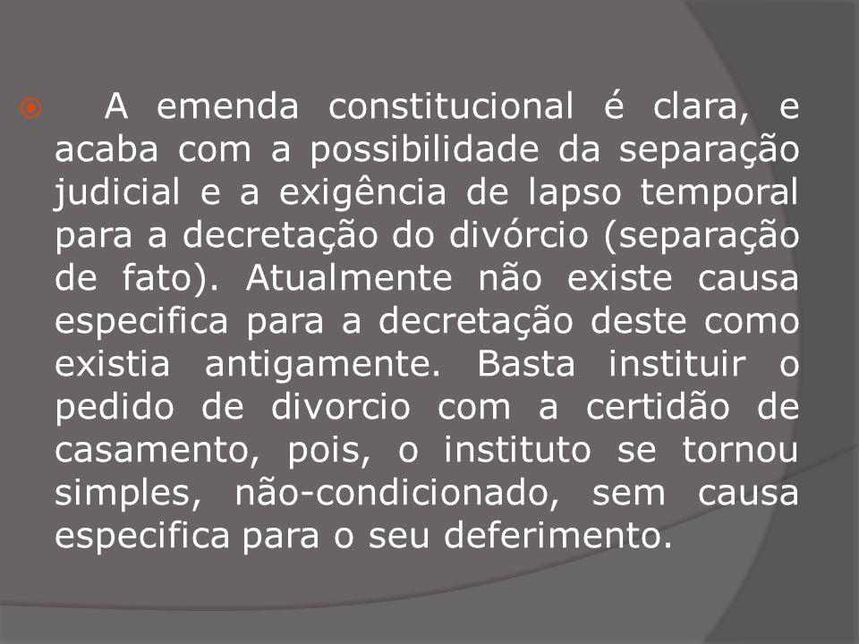 A emenda constitucional é clara, e acaba com a possibilidade da separação judicial e a exigência de lapso temporal para a decretação do divórcio (sepa