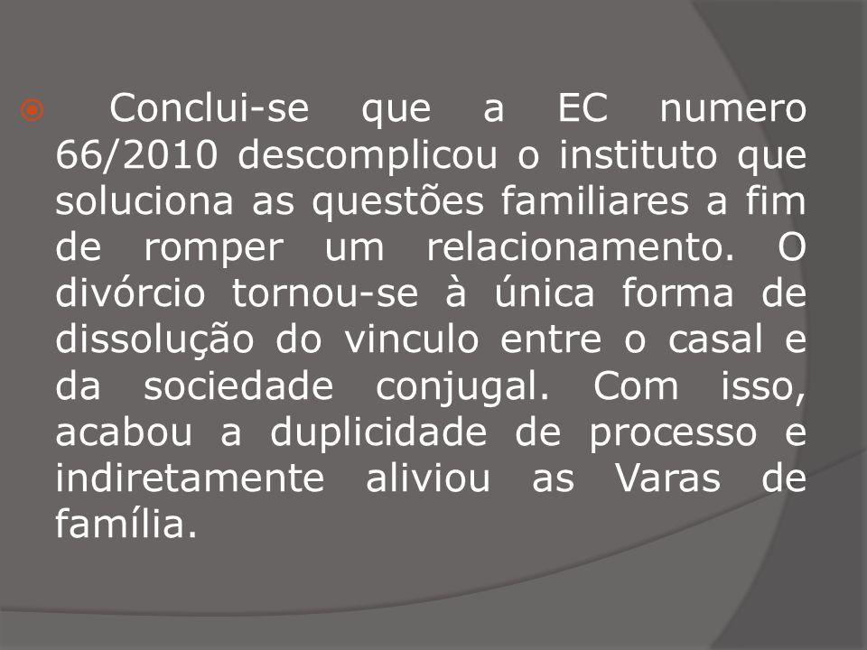Conclui-se que a EC numero 66/2010 descomplicou o instituto que soluciona as questões familiares a fim de romper um relacionamento. O divórcio tornou-