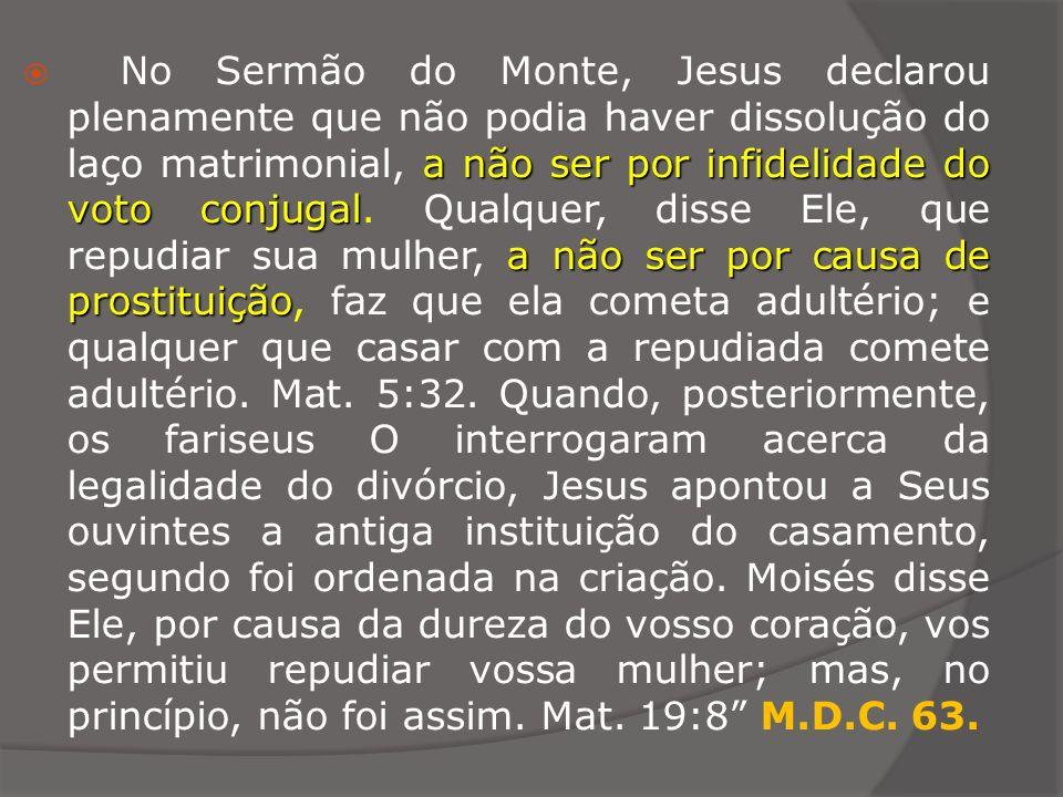 a não ser por infidelidade do voto conjugal a não ser por causa de prostituição No Sermão do Monte, Jesus declarou plenamente que não podia haver diss