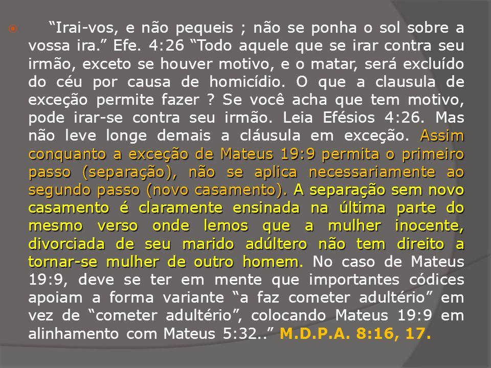 Assim conquanto a exceção de Mateus 19:9 permita o primeiro passo (separação), não se aplica necessariamente ao segundo passo (novo casamento).A separ