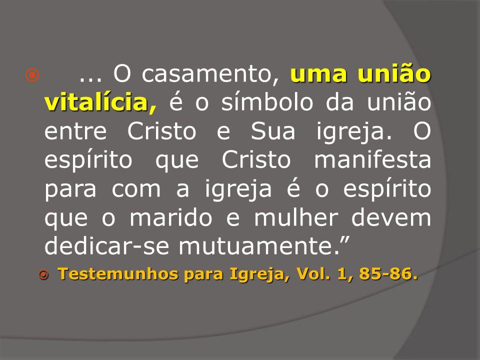 uma união vitalícia... O casamento, uma união vitalícia, é o símbolo da união entre Cristo e Sua igreja. O espírito que Cristo manifesta para com a ig