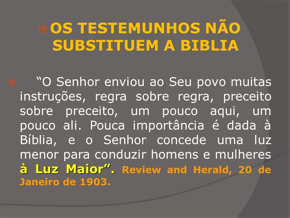 OS TESTEMUNHOS NÃO SUBSTITUEM A BIBLIA à Luz Maior. O Senhor enviou ao Seu povo muitas instruções, regra sobre regra, preceito sobre preceito, um pouc