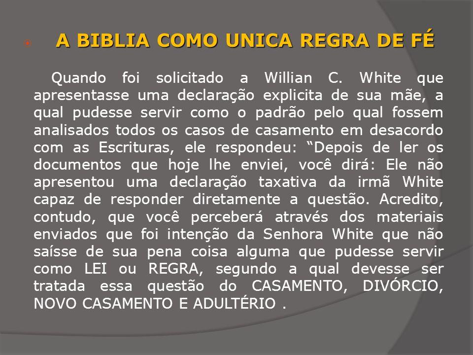 A BIBLIA COMO UNICA REGRA DE FÉ Quando foi solicitado a Willian C. White que apresentasse uma declaração explicita de sua mãe, a qual pudesse servir c