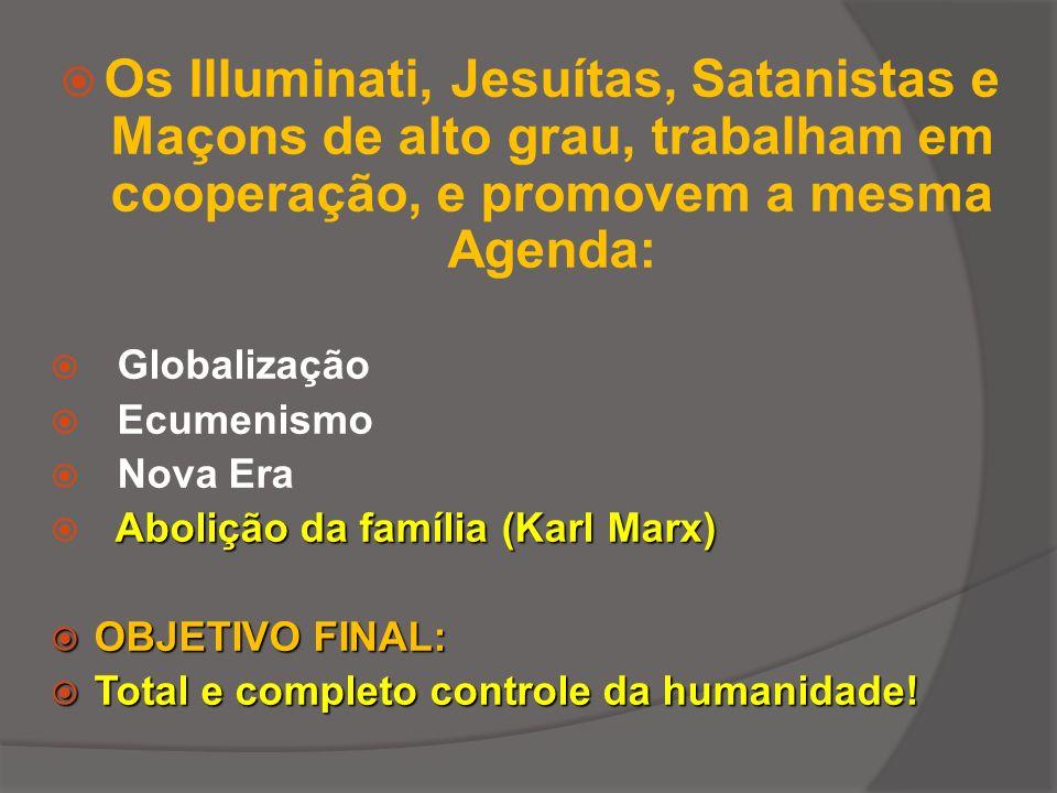 Os Illuminati, Jesuítas, Satanistas e Maçons de alto grau, trabalham em cooperação, e promovem a mesma Agenda: Globalização Ecumenismo Nova Era Aboliç