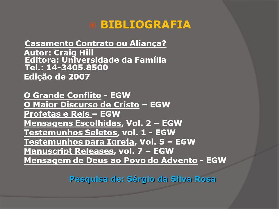 BIBLIOGRAFIA Casamento Contrato ou Aliança? Autor: Craig Hill Editora: Universidade da Família Tel.: 14-3405.8500 Edição de 2007 O Grande Conflito - E