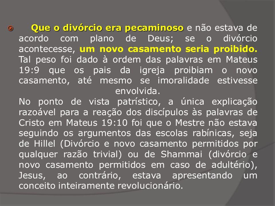 Que o divórcio era pecaminoso Que o divórcio era pecaminoso e não estava de acordo com plano de Deus; se o divórcio acontecesse, um novo casamento ser