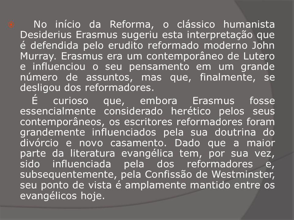 No início da Reforma, o clássico humanista Desiderius Erasmus sugeriu esta interpretação que é defendida pelo erudito reformado moderno John Murray. E
