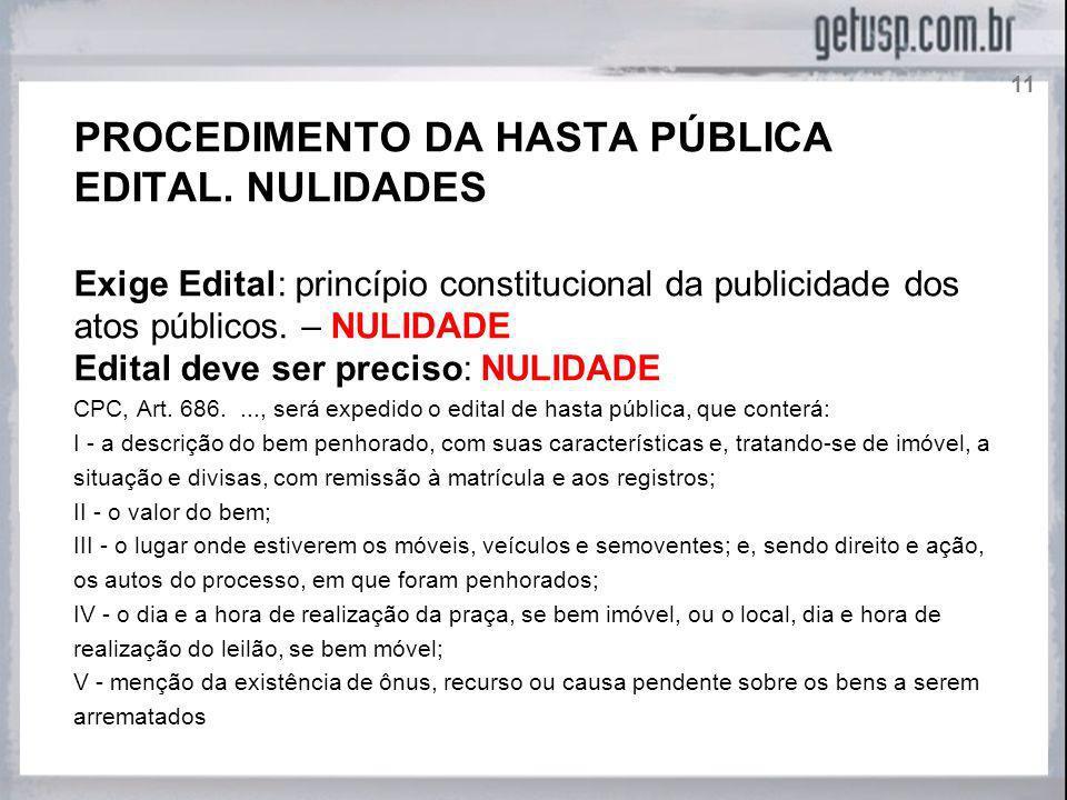 PROCEDIMENTO DA HASTA PÚBLICA EDITAL. NULIDADES Exige Edital: princípio constitucional da publicidade dos atos públicos. – NULIDADE Edital deve ser pr