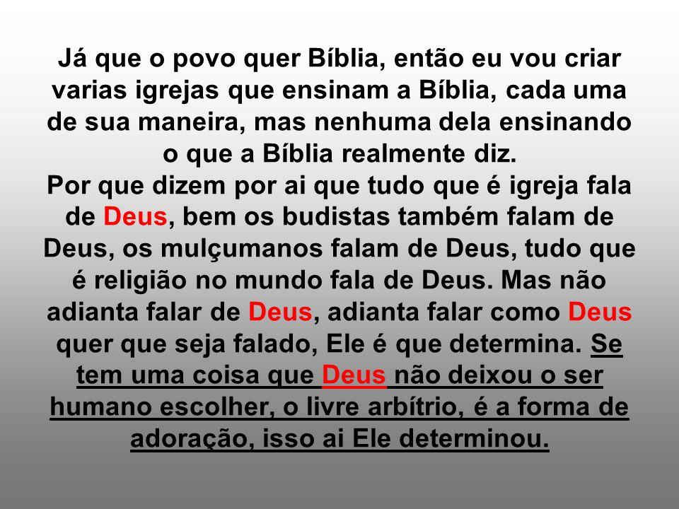 Já que o povo quer Bíblia, então eu vou criar varias igrejas que ensinam a Bíblia, cada uma de sua maneira, mas nenhuma dela ensinando o que a Bíblia