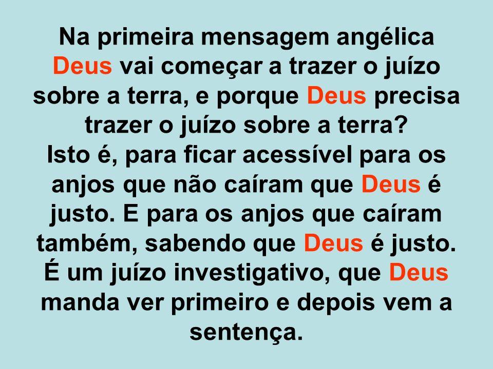 Na primeira mensagem angélica Deus vai começar a trazer o juízo sobre a terra, e porque Deus precisa trazer o juízo sobre a terra? Isto é, para ficar