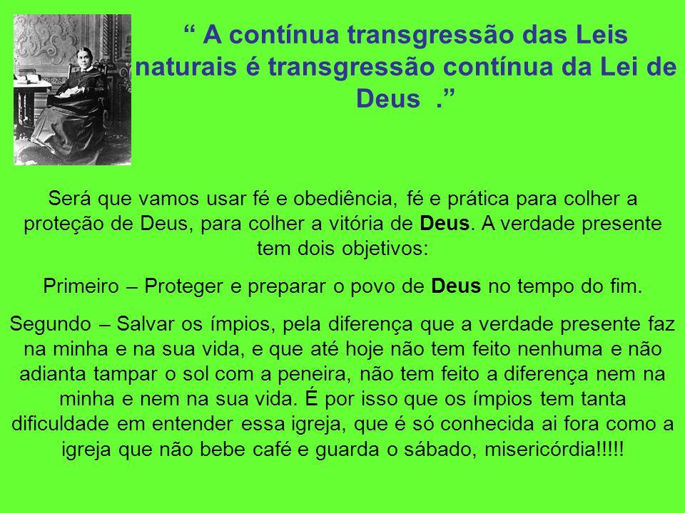 A contínua transgressão das Leis naturais é transgressão contínua da Lei de Deus. Será que vamos usar fé e obediência, fé e prática para colher a prot