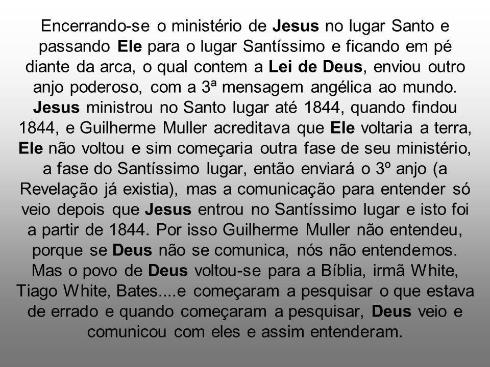 Encerrando-se o ministério de Jesus no lugar Santo e passando Ele para o lugar Santíssimo e ficando em pé diante da arca, o qual contem a Lei de Deus,