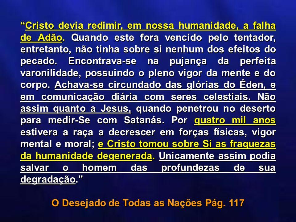 Cristo devia redimir, em nossa humanidade, a falha de Adão. Quando este fora vencido pelo tentador, entretanto, não tinha sobre si nenhum dos efeitos