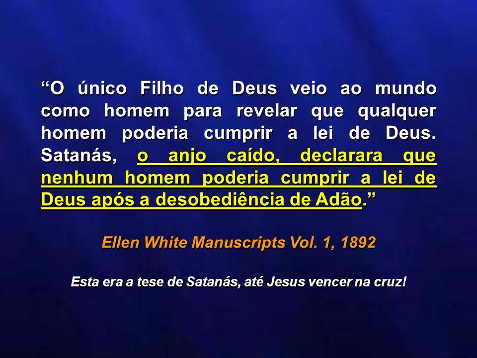 O único Filho de Deus veio ao mundo como homem para revelar que qualquer homem poderia cumprir a lei de Deus. Satanás, o anjo caído, declarara que nen