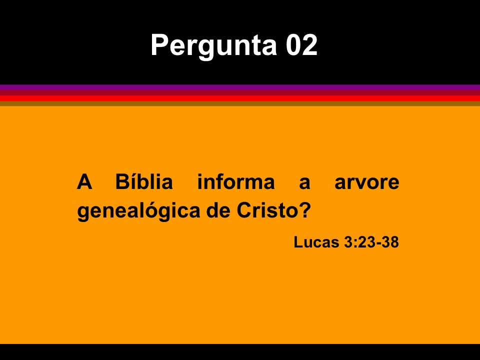 A Bíblia informa a arvore genealógica de Cristo? Lucas 3:23-38 Pergunta 02