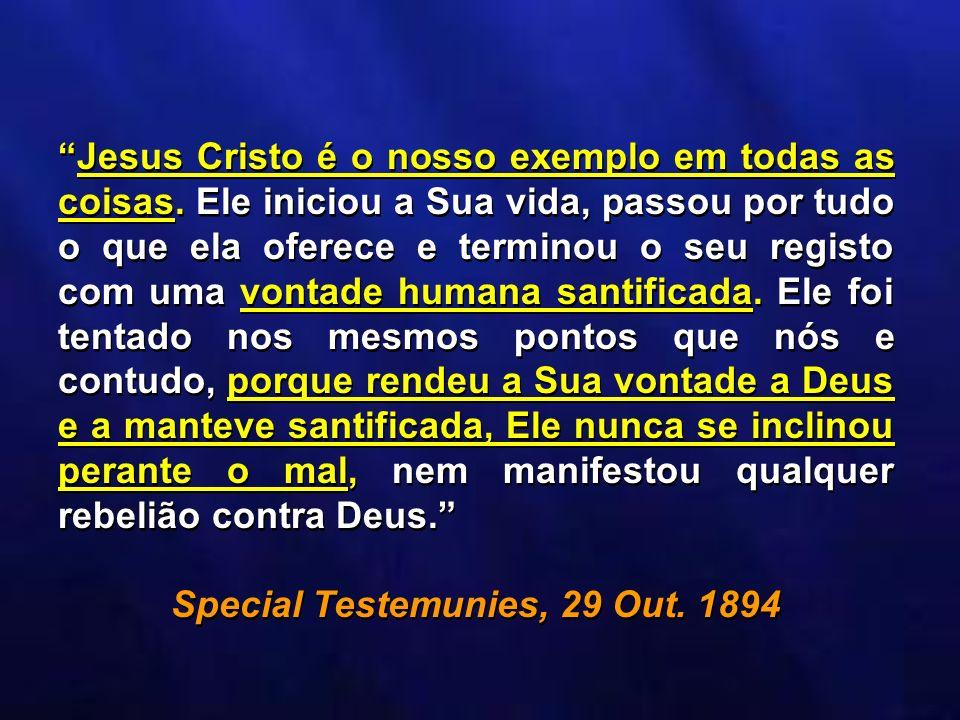 Jesus Cristo é o nosso exemplo em todas as coisas. Ele iniciou a Sua vida, passou por tudo o que ela oferece e terminou o seu registo com uma vontade