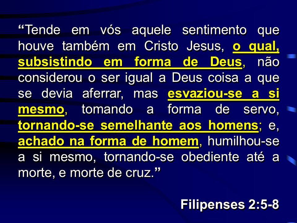 Tende em vós aquele sentimento que houve também em Cristo Jesus, o qual, subsistindo em forma de Deus, não considerou o ser igual a Deus coisa a que s