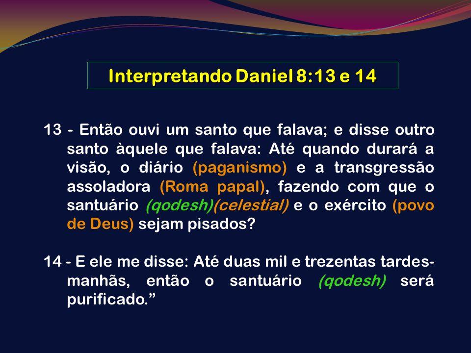 Interpretando Daniel 8:13 e 14 13 - Então ouvi um santo que falava; e disse outro santo àquele que falava: Até quando durará a visão, o diário (pagani