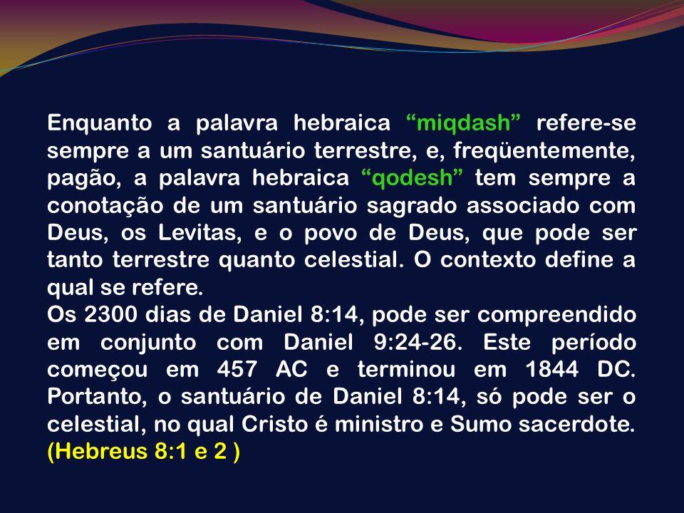 Enquanto a palavra hebraica miqdash refere-se sempre a um santuário terrestre, e, freqüentemente, pagão, a palavra hebraica qodesh tem sempre a conota