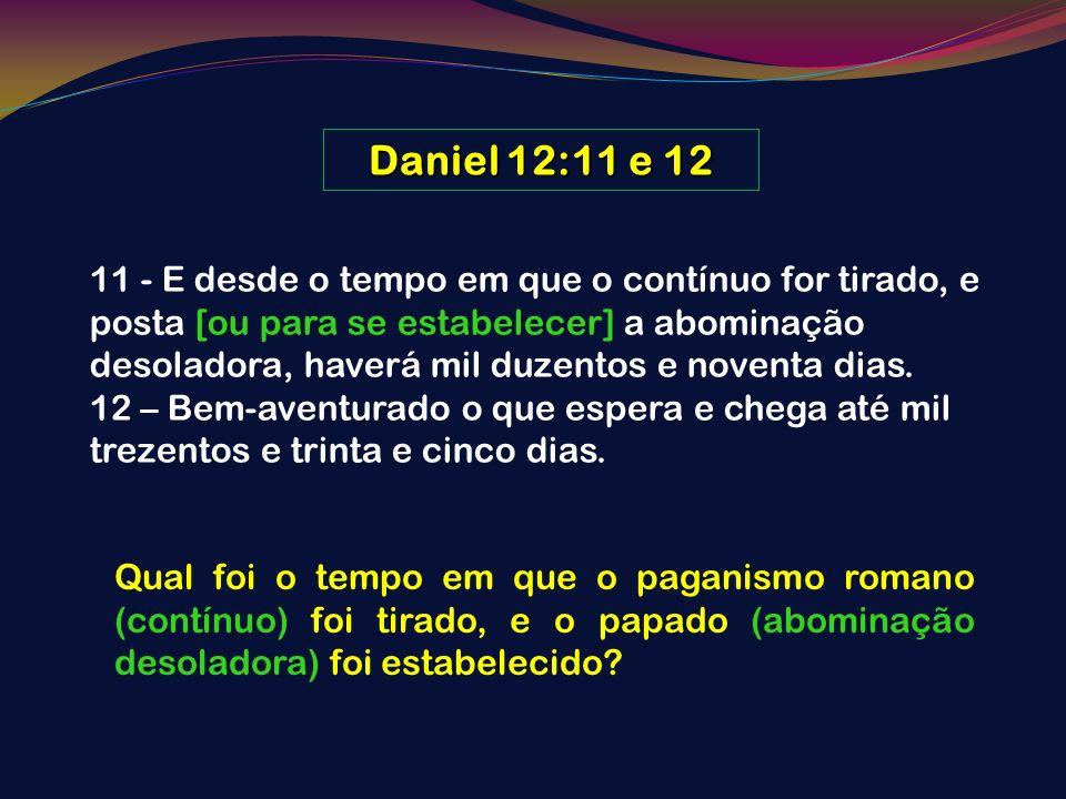 Daniel 12:11 e 12 11 - E desde o tempo em que o contínuo for tirado, e posta [ou para se estabelecer] a abominação desoladora, haverá mil duzentos e n