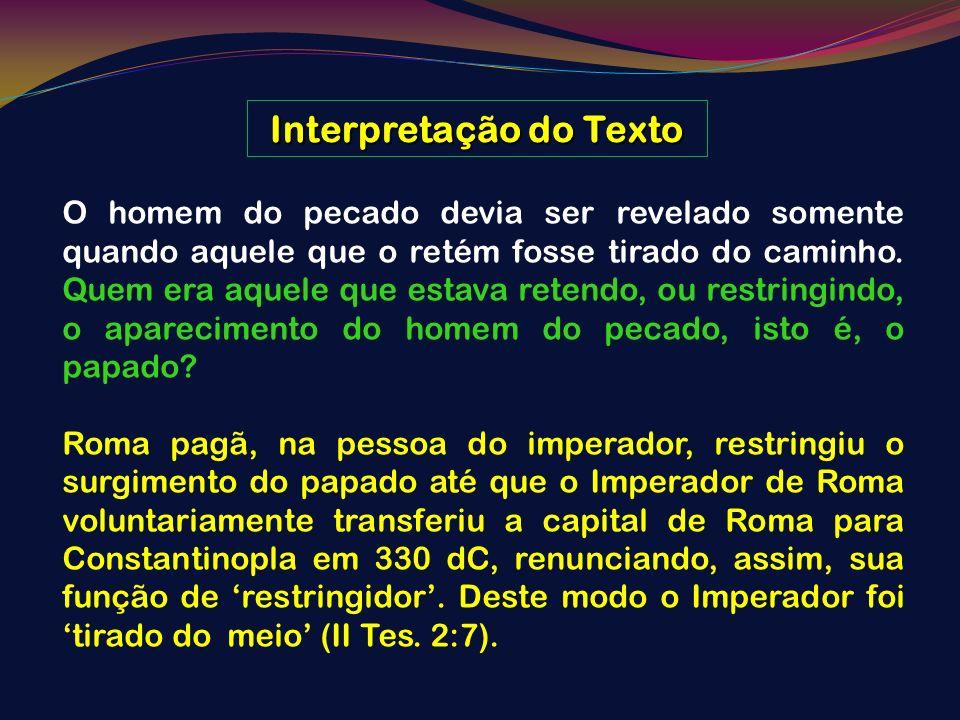 Interpretação do Texto O homem do pecado devia ser revelado somente quando aquele que o retém fosse tirado do caminho. Quem era aquele que estava rete