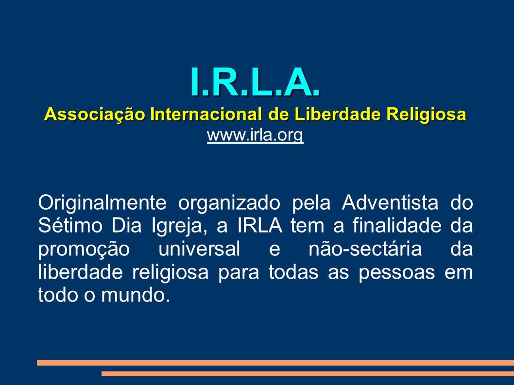 I.R.L.A. Associação Internacional de Liberdade Religiosa www.irla.org Originalmente organizado pela Adventista do Sétimo Dia Igreja, a IRLA tem a fina