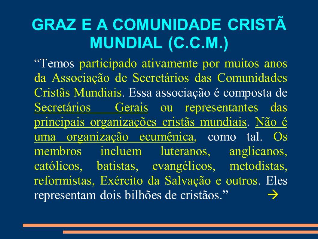 GRAZ E A COMUNIDADE CRISTÃ MUNDIAL (C.C.M.) Temos participado ativamente por muitos anos da Associação de Secretários das Comunidades Cristãs Mundiais