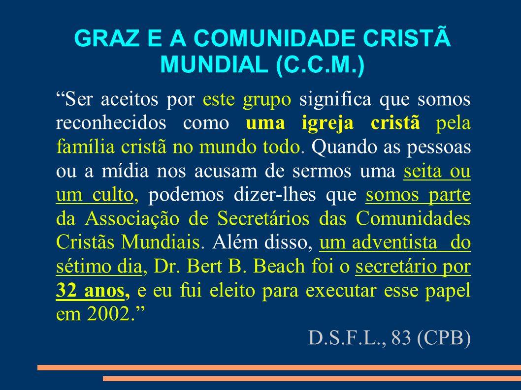 GRAZ E A COMUNIDADE CRISTÃ MUNDIAL (C.C.M.) Ser aceitos por este grupo significa que somos reconhecidos como uma igreja cristã pela família cristã no