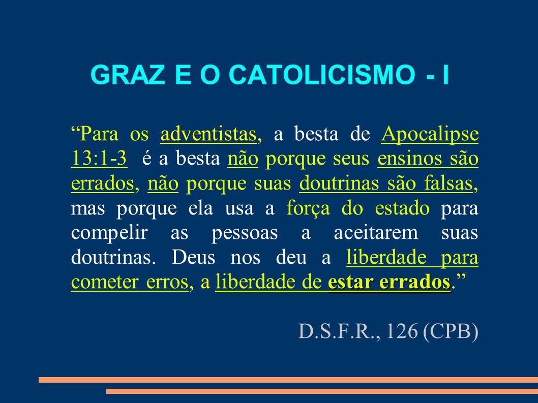 GRAZ E O CATOLICISMO - I estar erradosPara os adventistas, a besta de Apocalipse 13:1-3 é a besta não porque seus ensinos são errados, não porque suas
