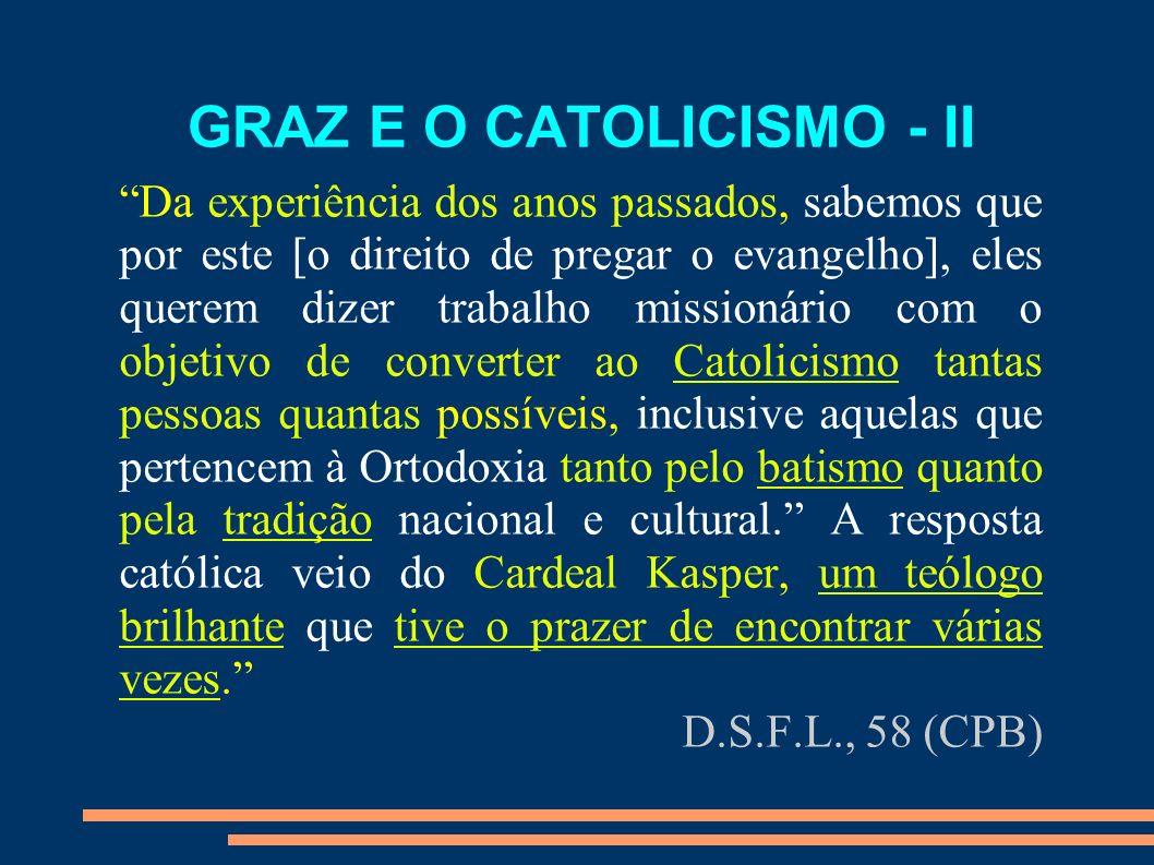 GRAZ E O CATOLICISMO - II Da experiência dos anos passados, sabemos que por este [o direito de pregar o evangelho], eles querem dizer trabalho mission