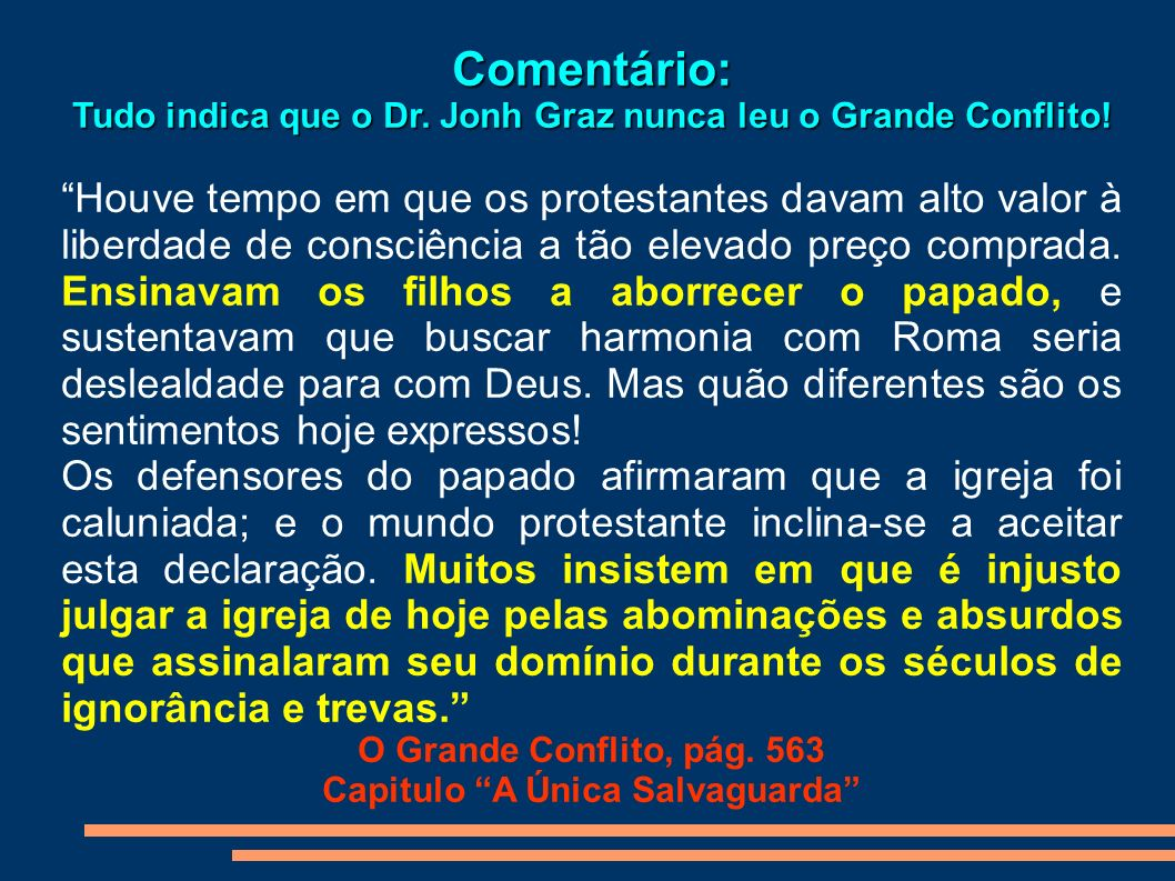 Comentário: Tudo indica que o Dr. Jonh Graz nunca leu o Grande Conflito! Houve tempo em que os protestantes davam alto valor à liberdade de consciênci