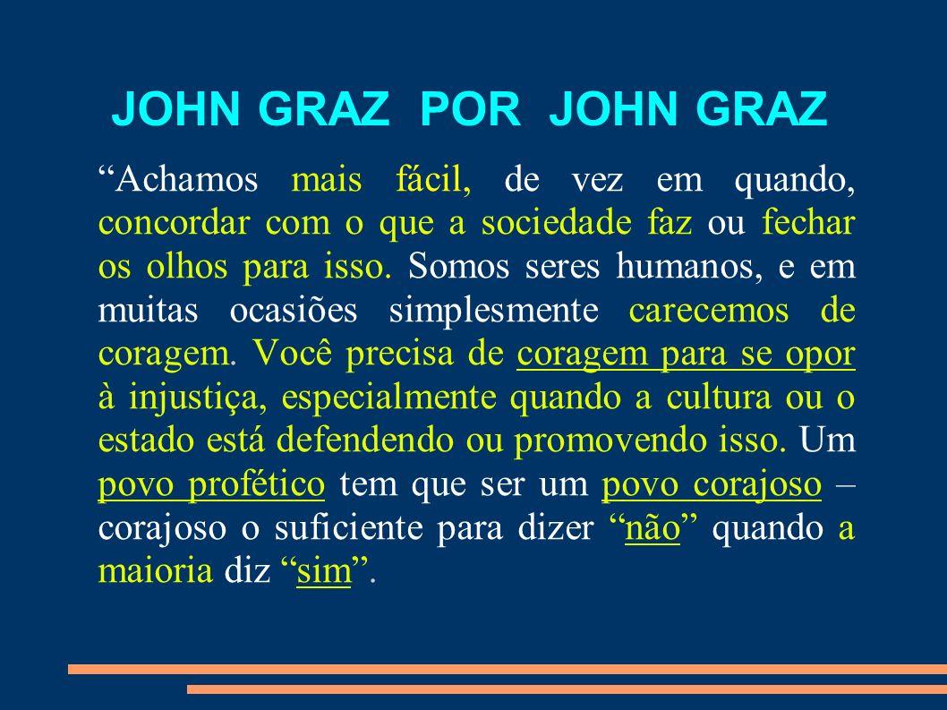 JOHN GRAZ POR JOHN GRAZ Achamos mais fácil, de vez em quando, concordar com o que a sociedade faz ou fechar os olhos para isso. Somos seres humanos, e