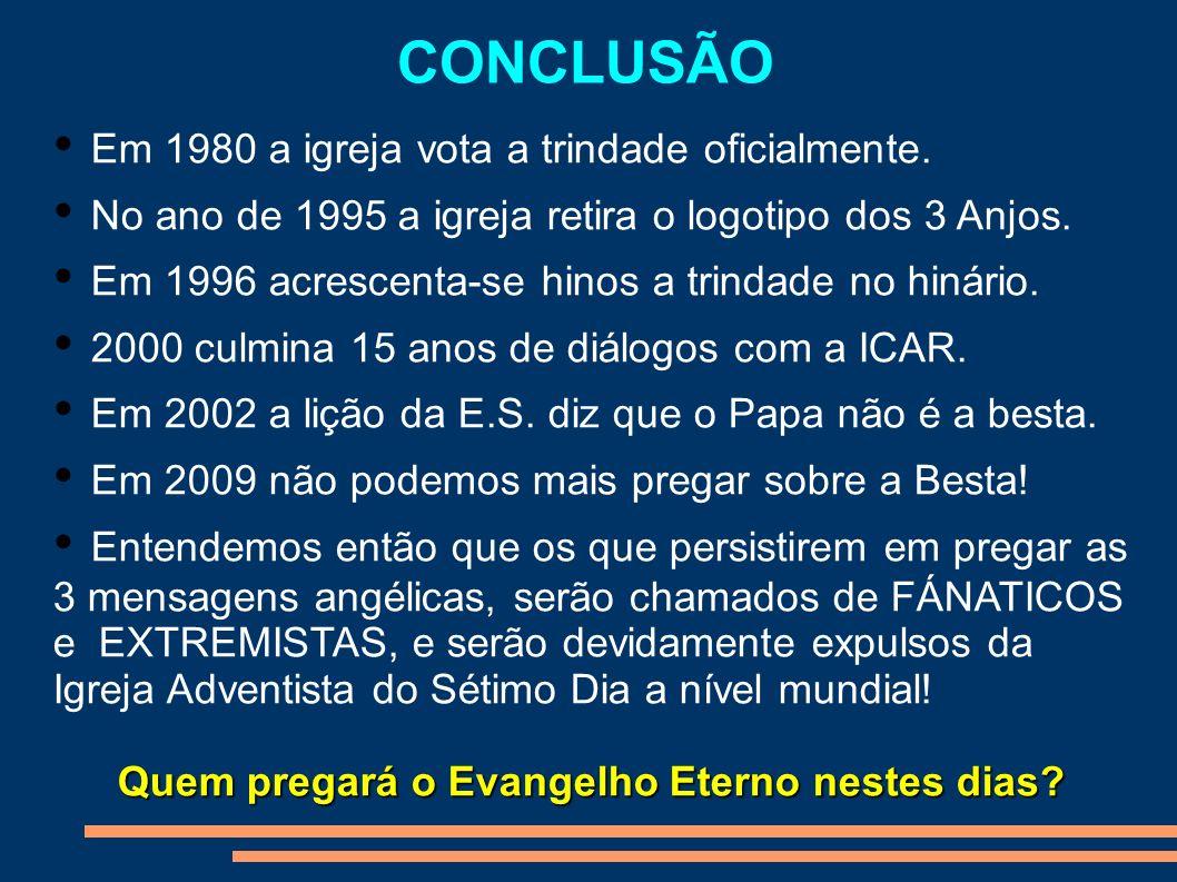 CONCLUSÃO Em 1980 a igreja vota a trindade oficialmente. No ano de 1995 a igreja retira o logotipo dos 3 Anjos. Em 1996 acrescenta-se hinos a trindade