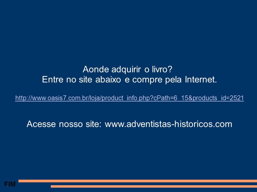 FIM Aonde adquirir o livro? Entre no site abaixo e compre pela Internet. http://www.oasis7.com.br/loja/product_info.php?cPath=6_15&products_id=2521 Ac