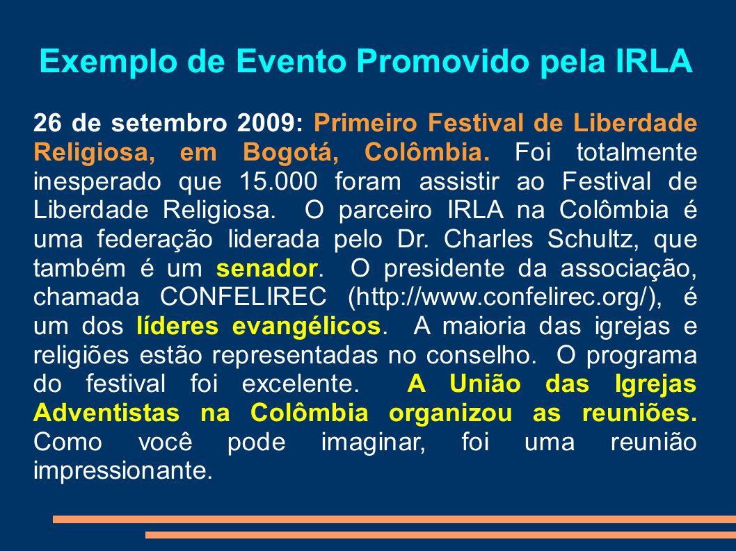 Exemplo de Evento Promovido pela IRLA 26 de setembro 2009: Primeiro Festival de Liberdade Religiosa, em Bogotá, Colômbia. Foi totalmente inesperado qu