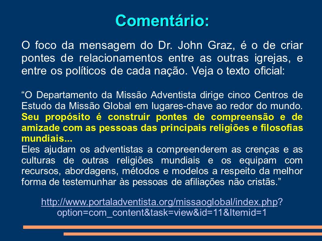 Comentário: O foco da mensagem do Dr. John Graz, é o de criar pontes de relacionamentos entre as outras igrejas, e entre os políticos de cada nação. V