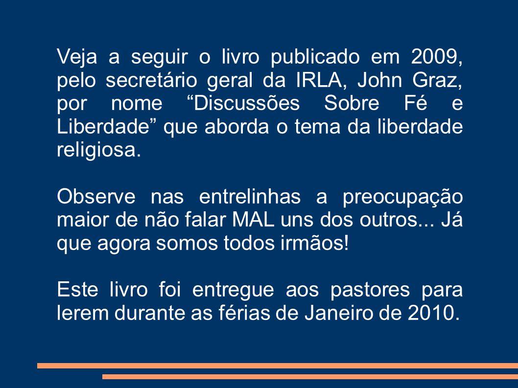 Veja a seguir o livro publicado em 2009, pelo secretário geral da IRLA, John Graz, por nome Discussões Sobre Fé e Liberdade que aborda o tema da liber
