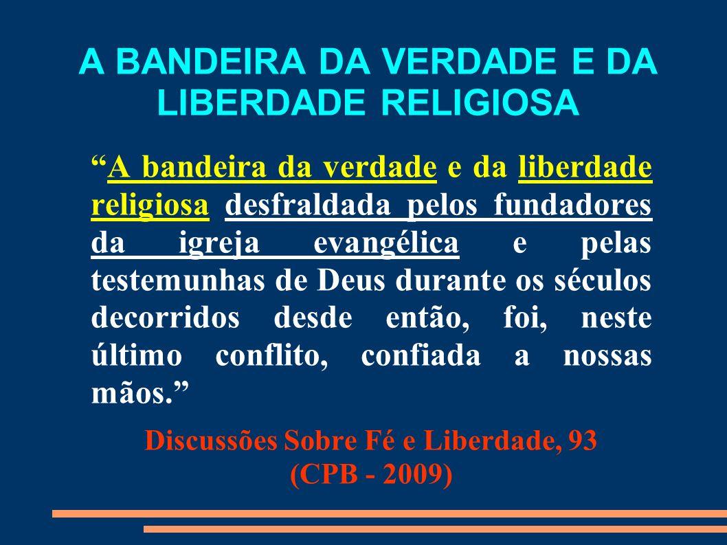 A BANDEIRA DA VERDADE E DA LIBERDADE RELIGIOSA A bandeira da verdade e da liberdade religiosa desfraldada pelos fundadores da igreja evangélica e pela