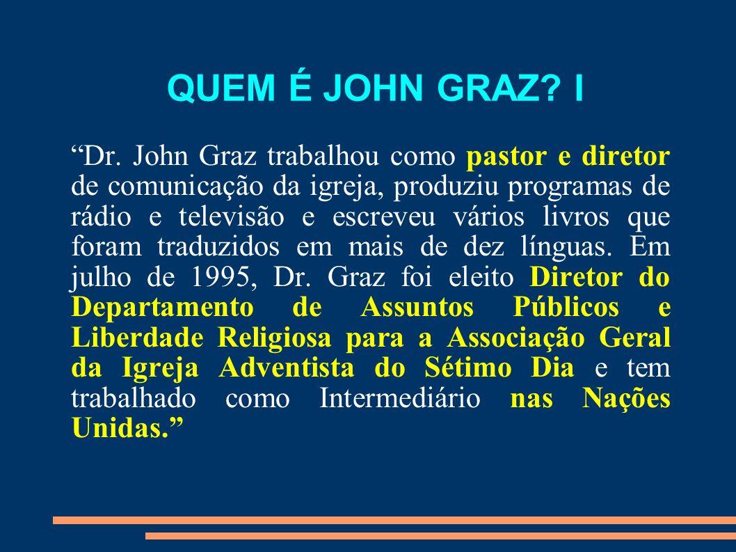 QUEM É JOHN GRAZ? I Dr. John Graz trabalhou como pastor e diretor de comunicação da igreja, produziu programas de rádio e televisão e escreveu vários