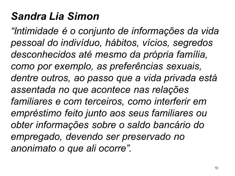 Sandra Lia Simon Intimidade é o conjunto de informações da vida pessoal do indivíduo, hábitos, vícios, segredos desconhecidos até mesmo da própria fam