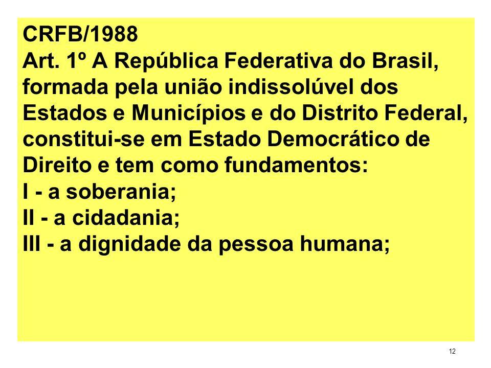 CRFB/1988 Art. 1º A República Federativa do Brasil, formada pela união indissolúvel dos Estados e Municípios e do Distrito Federal, constitui-se em Es