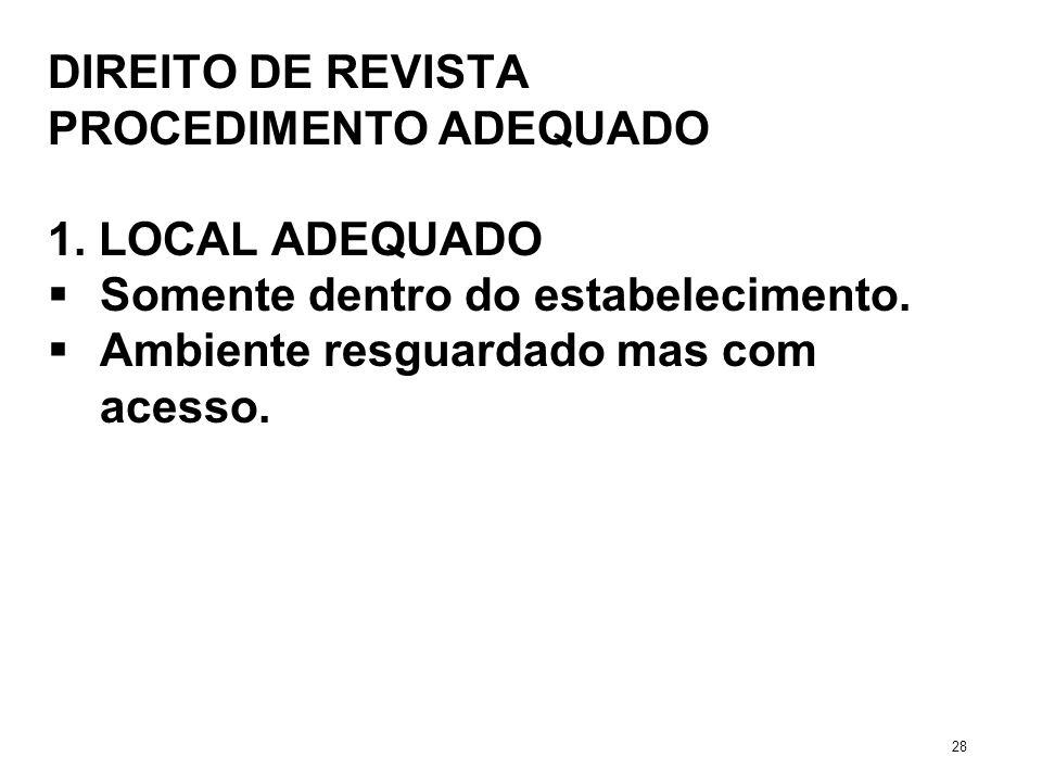 DIREITO DE REVISTA PROCEDIMENTO ADEQUADO 1. LOCAL ADEQUADO Somente dentro do estabelecimento. Ambiente resguardado mas com acesso. 28
