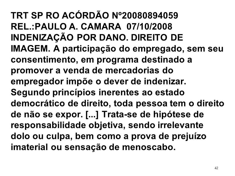 TRT SP RO ACÓRDÃO Nº20080894059 REL.:PAULO A. CAMARA 07/10/2008 INDENIZAÇÃO POR DANO. DIREITO DE IMAGEM. A participação do empregado, sem seu consenti