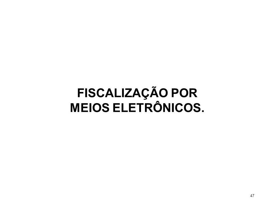 FISCALIZAÇÃO POR MEIOS ELETRÔNICOS. 47